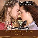 Yellowstone Homecoming: Yellowstone Romance Series Novella, Volume 9 Audiobook by Peggy L. Henderson Narrated by Cody Roberts