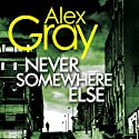 Never Somewhere Else Audiobook by Alex Gray Narrated by Joe Dunlop