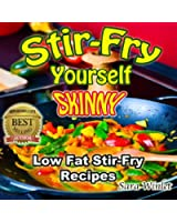 Stir-Fry Yourself Skinny (Low Fat, Stir-Fry Diet Recipes, Lose Weight Healthy Without Diet Pills Book 1) (English Edition)
