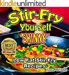 Stir-Fry Yourself Skinny (Low Fat, St...