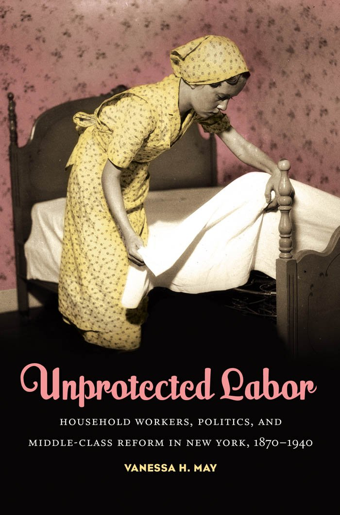 Unprotected Labor: Household Workers, Politics, and Middle-Class ...