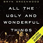 All the Ugly and Wonderful Things: A Novel Audiobook by Bryn Greenwood Narrated by Jorjeana Marie