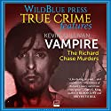 Vampire: The Richard Chase Murders (       UNABRIDGED) by Kevin Sullivan Narrated by Kevin Pierce
