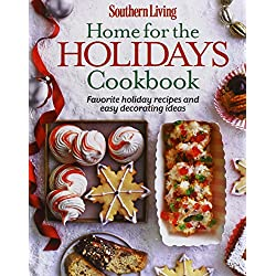 Southern Living Home for the Holidays Cookbook: Favorite holiday recipes and easy decorating ideas
