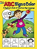 ABC Sign and Color: A Beginner's Book of American Sign Language (0486490572) by Hall, Susan T.