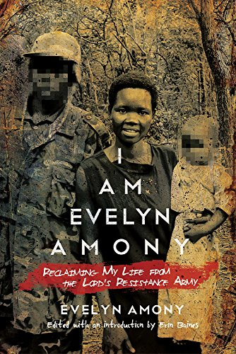 I Am Evelyn Amony: Reclaiming My Life from the Lord's Resistance Army (Women in Africa and the Diaspora)