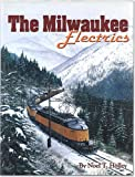 The Milwaukee Electrics: An inside look at locomotives and railroading