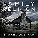Family Reunion: When the Apocalypse Happens Only One Thing Matters...Family: An Apocalypse Family, Book 1 Audiobook by P. Mark DeBryan Narrated by Joseph C. Wilson
