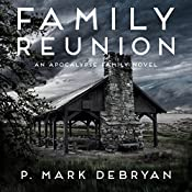 Family Reunion: When the Apocalypse Happens Only One Thing Matters...Family: An Apocalypse Family, Book 1 | P. Mark DeBryan