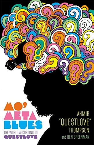 Mo' Meta Blues: The World According to Questlove, by Ahmir