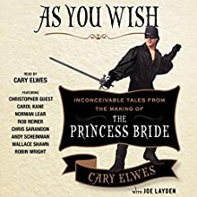 As You Wish: Inconceivable Tales from the Making of The Princess Bride (       UNABRIDGED) by Cary Elwes, Joe Layden, Rob Reiner (foreword) Narrated by Cary Elwes, Christopher Guest, Carol Kane, Norman Lear, Rob Reiner, Chris Sarandon, Andy Scheinman, Wallace Shawn, Robin Wright