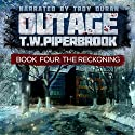 Outage 4: The Reckoning Audiobook by T. W. Piperbrook Narrated by Troy Duran