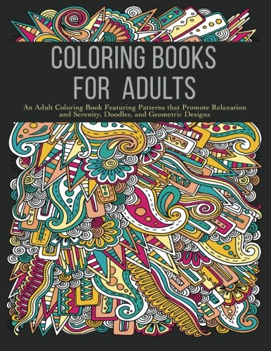 Coloring Books for Adults: An Adult Coloring Book Featuring Patterns that Promote Relaxation and Serenity