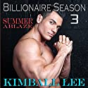 Billionaire Season 3: Summer Ablaze Audiobook by Kimball Lee Narrated by Sierra Kline