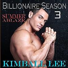 Summer Ablaze: Billionaire Season, Book 3 (       UNABRIDGED) by Kimball Lee Narrated by Sierra Kline