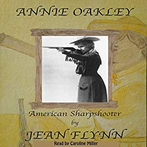 Annie Oakley: Legendary Sharpshooter Audiobook