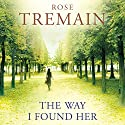 The Way I Found Her (       UNABRIDGED) by Rose Tremain Narrated by Tom Haywood