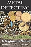img - for Metal Detecting: A Beginner's Guide: to Mastering the Greatest Hobby In the World book / textbook / text book
