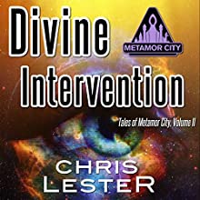 Divine Intervention: Tales of Metamor City, Volume 2 Audiobook by Chris Lester Narrated by Chris Lester