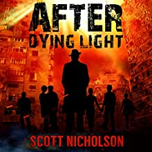 After Dying Light: A Post-Apocalyptic Thriller, Book 6 Audiobook by Scott Nicholson Narrated by Kevin Clay