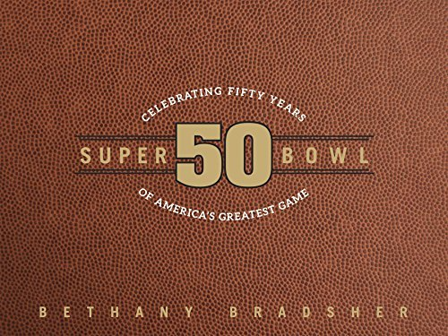 super-bowl-50-celebrating-fifty-years-of-americas-greatest-game-by-bethany-bradsher-2015-10-09