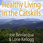Healthy Living in the Catskills: A Joe & Lorie Special | Joe Bevilacqua