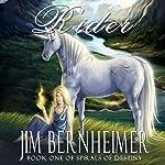 Rider: Spirals of Destiny: Book 1 | Jim Bernheimer