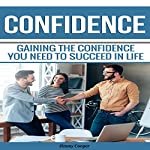 Confidence: Gaining the Confidence You Need to Succeed in Life | Jimmy Cooper