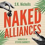 Naked Alliances: A Richard Noggin Novel: The Naked Eye Series, Book 1   S.K. Nicholls