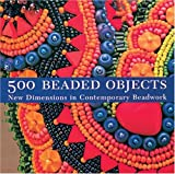500 Beaded Objects: New Dimensions in Contemporary Beadwork (1579905498) by Wells, Carol Wilcox