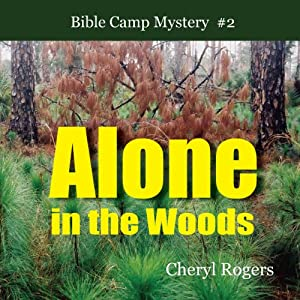 Alone in the Woods: Bible Camp Mystery, Book 2 | [Cheryl Rogers]