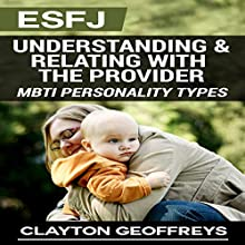 ESFJ: Understanding & Relating with the Provider: MBTI Personality Types Volume 2 (       UNABRIDGED) by Clayton Geoffreys Narrated by Craig Sweat
