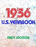 The 1936 U.S. Yearbook: Interesting facts from 1936 including News, Sport, Music, Films, Famous Births, Cost Of Living - Excellent birthday gift or present!