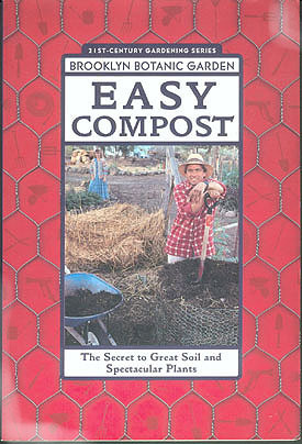 Easy Compost: The Secret to Great Soil and Spectacular Plants (Brooklyn Botanic Garden 21st-Century Gardening Series), Hanson, Beth (editor)