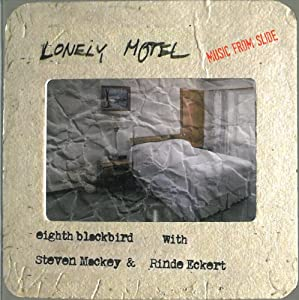 Lonely Motel: Music from Slide with Steven Mackey, eighth blackbird & Rinde Eckert