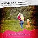 Divorcing a Narcissist: Advice from the Battlefield Hörbuch von Tina Swithin, Rebecca Davis Merritt Gesprochen von: Chloe Lunn