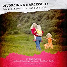 Divorcing a Narcissist: Advice from the Battlefield (       UNABRIDGED) by Tina Swithin, Rebecca Davis Merritt Narrated by Chloe Lunn