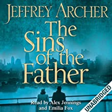 The Sins of the Father: Clifton Chronicles, Book 2 Audiobook by Jeffrey Archer Narrated by Alex Jennings, Emilia Fox