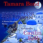 Shoot for the Moon: Mystical Moonlight Mysteries, Book 2 | Tamara Bond