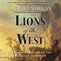 Lions of the West: Heroes and Villains of the Westward Expansion (       UNABRIDGED) by Robert Morgan Narrated by David Drummond