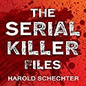The Serial Killer Files: The Who, What, Where, How, and Why of the World's Most Terrifying Murderers Audiobook by Harold Schechter Narrated by Charles Constant