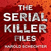 The Serial Killer Files: The Who, What, Where, How, and Why of the World's Most Terrifying Murderers | [Harold Schechter]