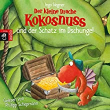 Der kleine Drache Kokosnuss und der Schatz im Dschungel (       ungekürzt) von Ingo Siegner Gesprochen von: Philipp Schepmann