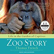 Zoo Story: Life in the Garden of Captives | [Thomas French]