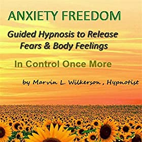 Anxiety Freedom Guided Hypnosis to Release Fears & Body Feelings