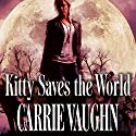 Kitty Saves the World: Kitty Norville, Book 14 Audiobook by Carrie Vaughn Narrated by Marguerite Gavin