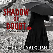 Shadow of Doubt: Detective Jason Strong Mysteries, Book 15 Audiobook by John C. Dalglish Narrated by Bill Burrows