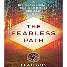 The Fearless Path: A Radical Awakening to Emotional Healing and Inner Peace Audiobook by Leah Guy Narrated by Hillary Huber