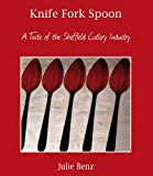 Julie Benz Knife Fork Spoon: A Taste of the Sheffield Cutlery Industry