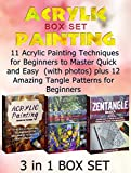 Acrylic Painting Box Set: 11 Acrylic Painting Techniques for Beginners to Master Quick and Easy (with photos) plus 12 Amazing Tangle Patterns for Beginners … painting techniques, zentangle patterns)